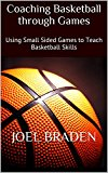 Cover: coaching basketball through games: using small sided games to teach basketball skills