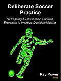 Cover: deliberate soccer practice: 50 passing & possession football exercises to improve decision-making
