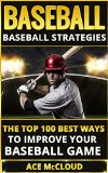 Cover: baseball: baseball strategies- the top 100 best ways to improve your baseball game (baseball strategies, baseball guide, basebal