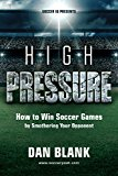 Cover: soccer iq presents... high pressure: how to win soccer games by smothering your opponent