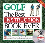Cover: the best instruction book ever! golf magazine's top 100 teachers show you the fastest ways to shoot lower scores!